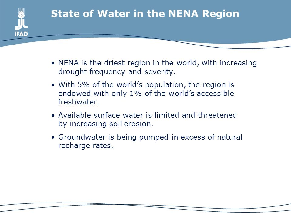 State of Water in the NENA Region NENA is the driest region in the world, with increasing drought frequency and severity.