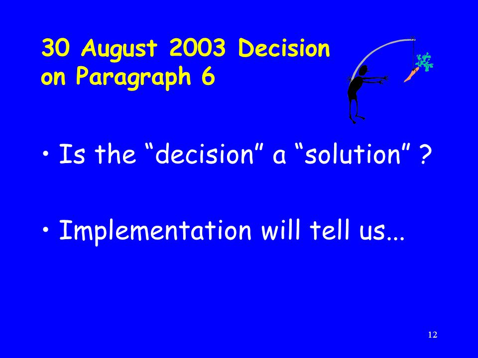 12 30 August 2003 Decision on Paragraph 6 Is the decision a solution .