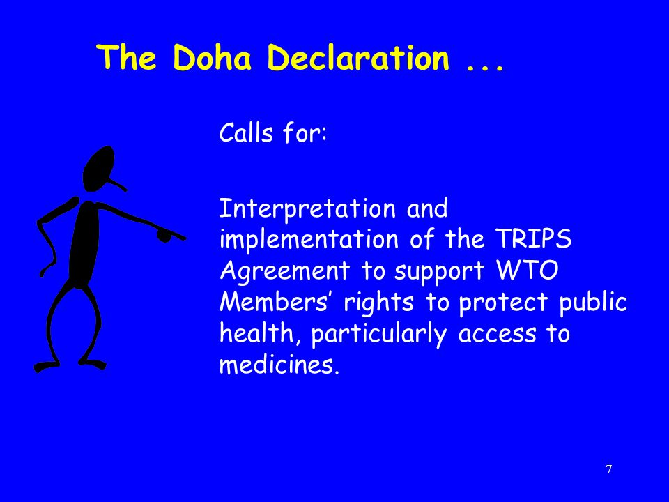 7 Calls for: Interpretation and implementation of the TRIPS Agreement to support WTO Members' rights to protect public health, particularly access to medicines.