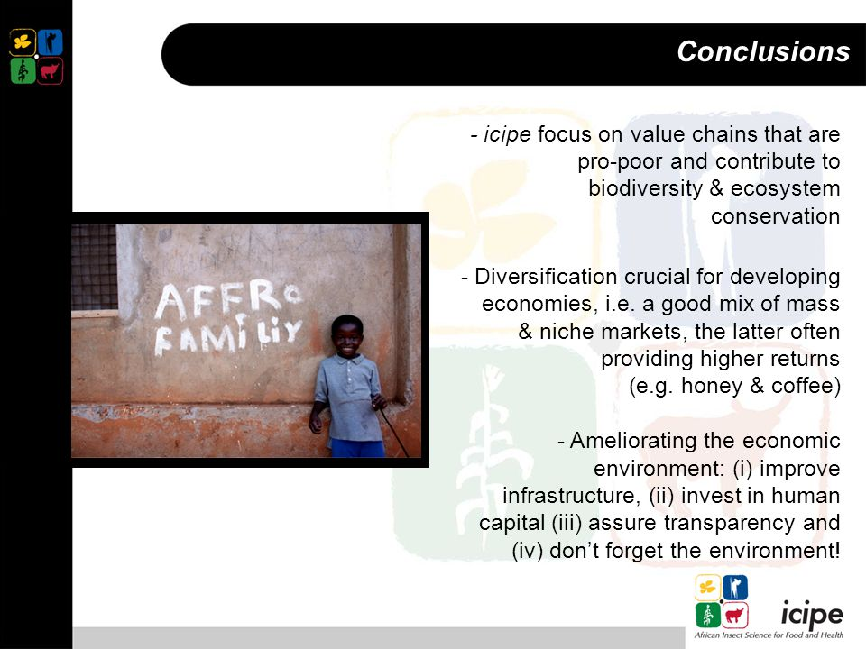 Conclusions - icipe focus on value chains that are pro-poor and contribute to biodiversity & ecosystem conservation - Diversification crucial for developing economies, i.e.