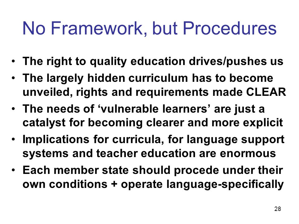 28 No Framework, but Procedures The right to quality education drives/pushes us The largely hidden curriculum has to become unveiled, rights and requi