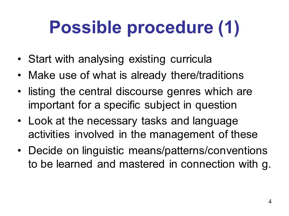 4 Possible procedure (1) Start with analysing existing curricula Make use of what is already there/traditions listing the central discourse genres whi