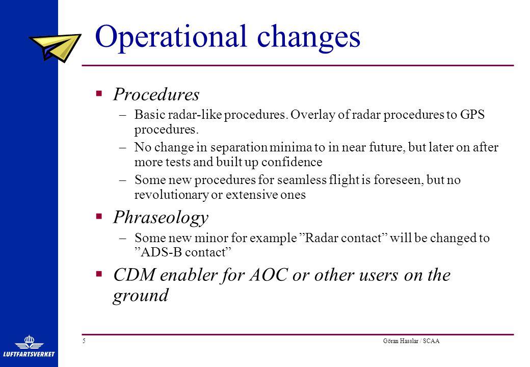 Göran Hasslar / SCAA5 Operational changes  Procedures –Basic radar-like procedures.