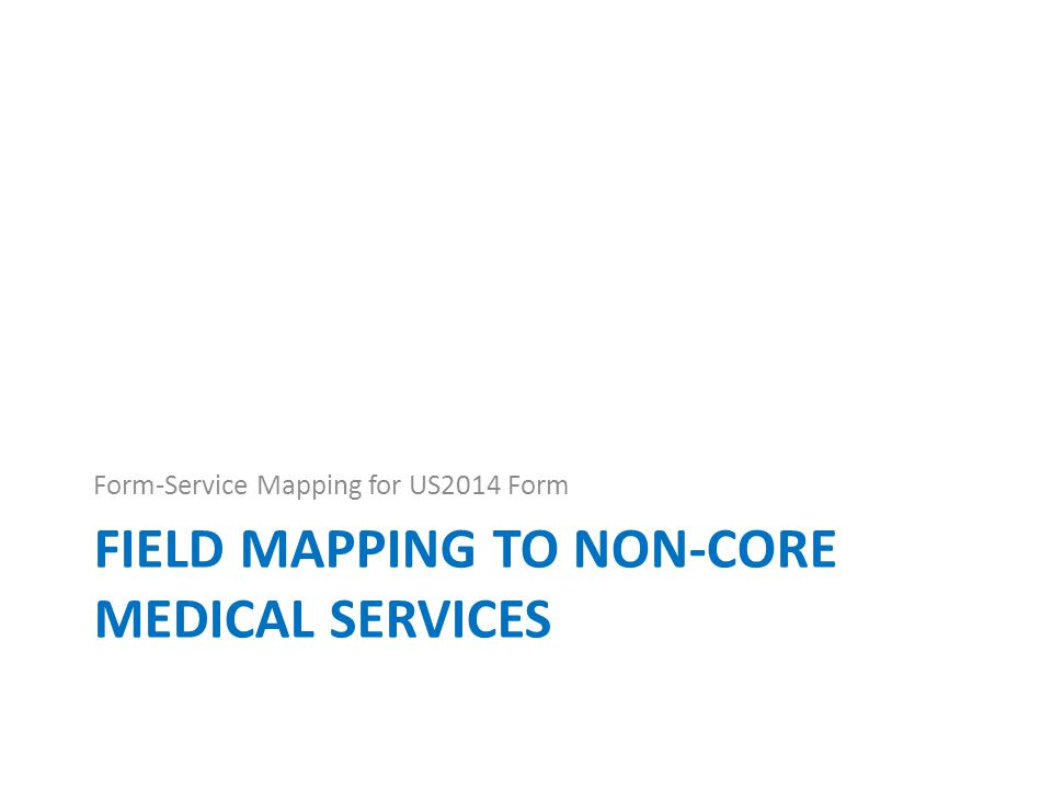 FIELD MAPPING TO NON-CORE MEDICAL SERVICES Form-Service Mapping for US2014 Form