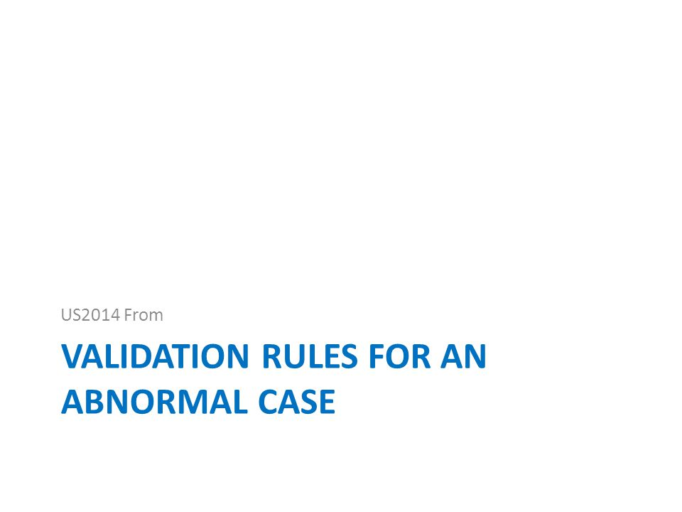 VALIDATION RULES FOR AN ABNORMAL CASE US2014 From