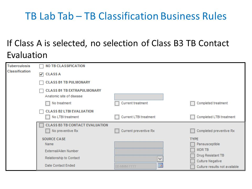 If Class A is selected, no selection of Class B3 TB Contact Evaluation TB Lab Tab – TB Classification Business Rules