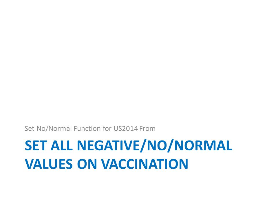 SET ALL NEGATIVE/NO/NORMAL VALUES ON VACCINATION Set No/Normal Function for US2014 From
