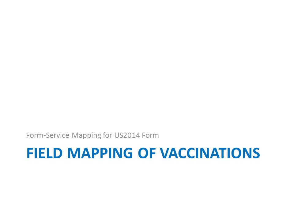 FIELD MAPPING OF VACCINATIONS Form-Service Mapping for US2014 Form