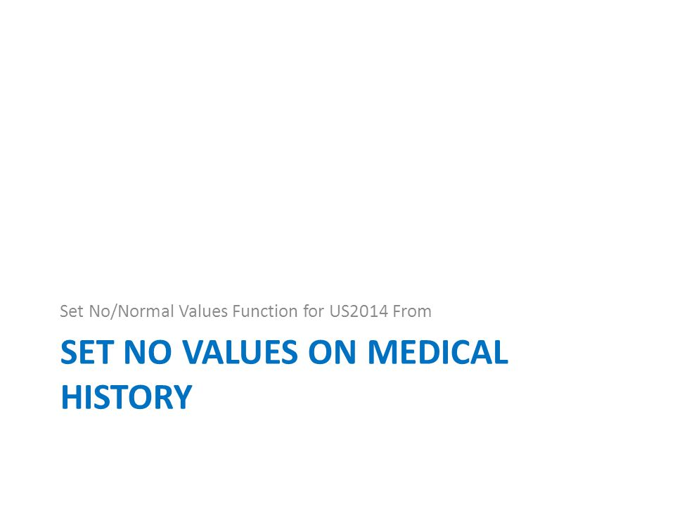 SET NO VALUES ON MEDICAL HISTORY Set No/Normal Values Function for US2014 From