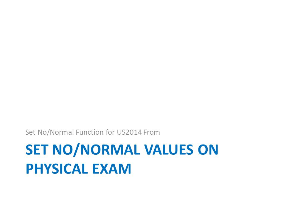 SET NO/NORMAL VALUES ON PHYSICAL EXAM Set No/Normal Function for US2014 From
