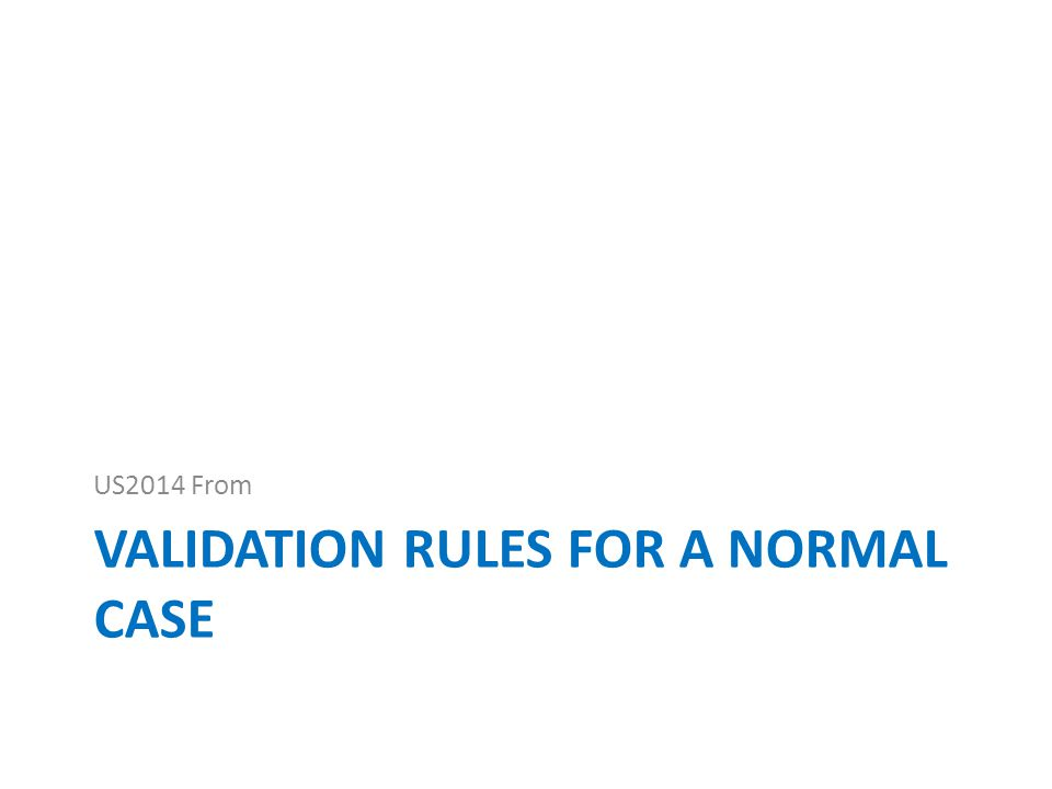 VALIDATION RULES FOR A NORMAL CASE US2014 From