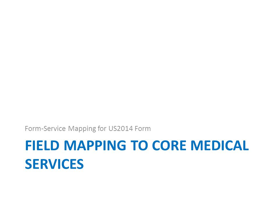 FIELD MAPPING TO CORE MEDICAL SERVICES Form-Service Mapping for US2014 Form