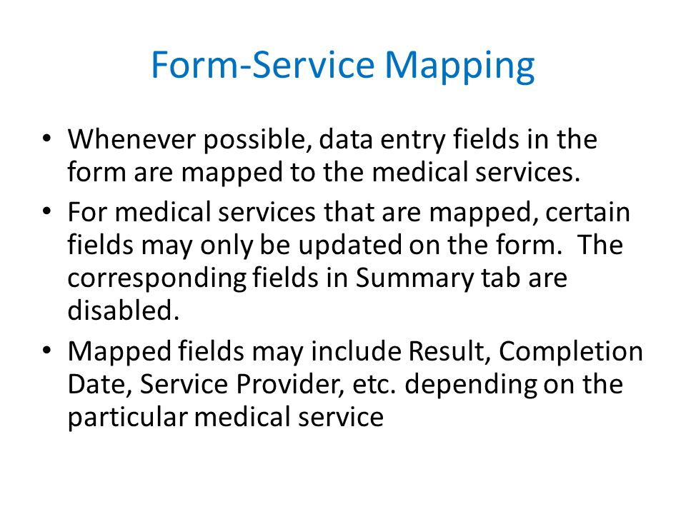 Form-Service Mapping Whenever possible, data entry fields in the form are mapped to the medical services.