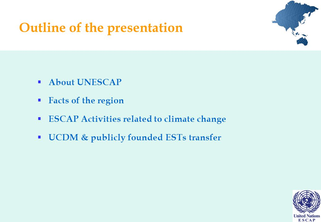 Outline of the presentation  About UNESCAP  Facts of the region  ESCAP Activities related to climate change  UCDM & publicly founded ESTs transfer