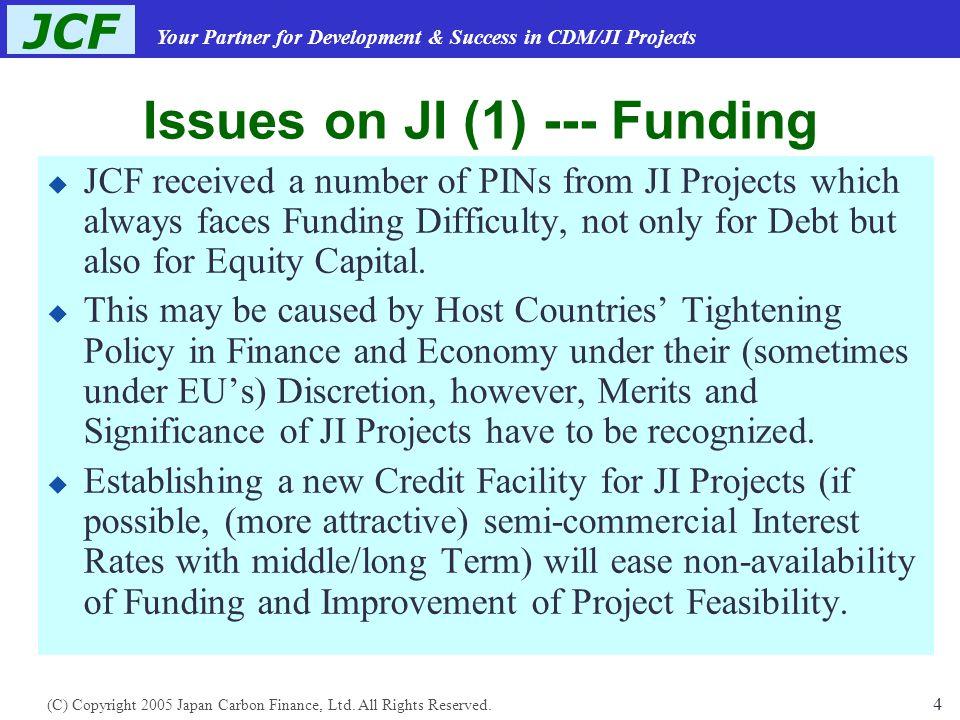 JCF Your Partner for Development & Success in CDM/JI Projects (C) Copyright 2005 Japan Carbon Finance, Ltd.