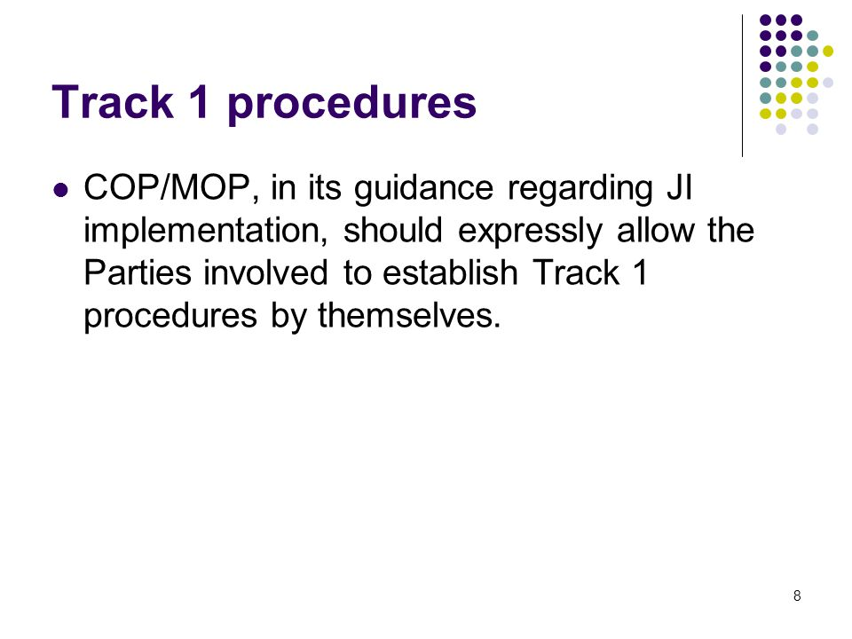 8 Track 1 procedures COP/MOP, in its guidance regarding JI implementation, should expressly allow the Parties involved to establish Track 1 procedures by themselves.