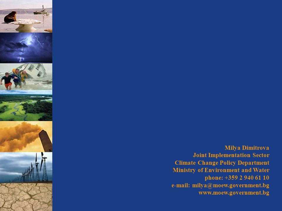Milya Dimitrova Joint Implementation Sector Climate Change Policy Department Ministry of Environment and Water phone:
