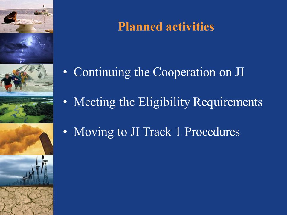 Planned activities Continuing the Cooperation on JI Meeting the Eligibility Requirements Moving to JI Track 1 Procedures