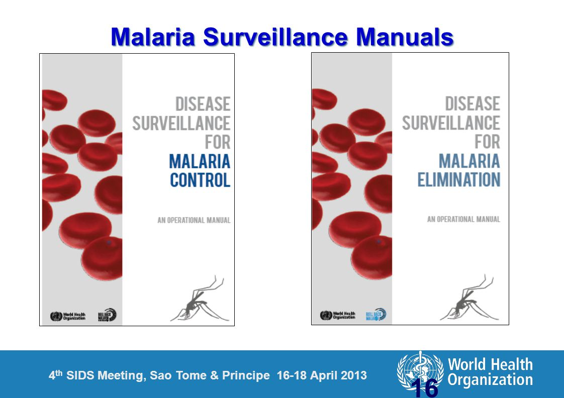 4 th SIDS Meeting, Sao Tome & Principe 16-18 April 2013 Malaria Surveillance Manuals 16