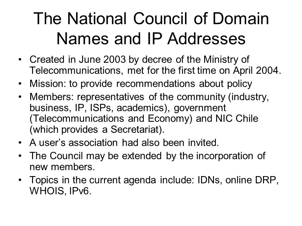 The National Council of Domain Names and IP Addresses Created in June 2003 by decree of the Ministry of Telecommunications, met for the first time on April 2004.