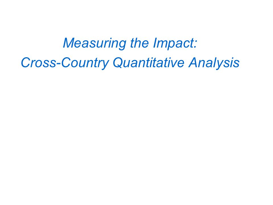 Measuring the Impact: Cross-Country Quantitative Analysis