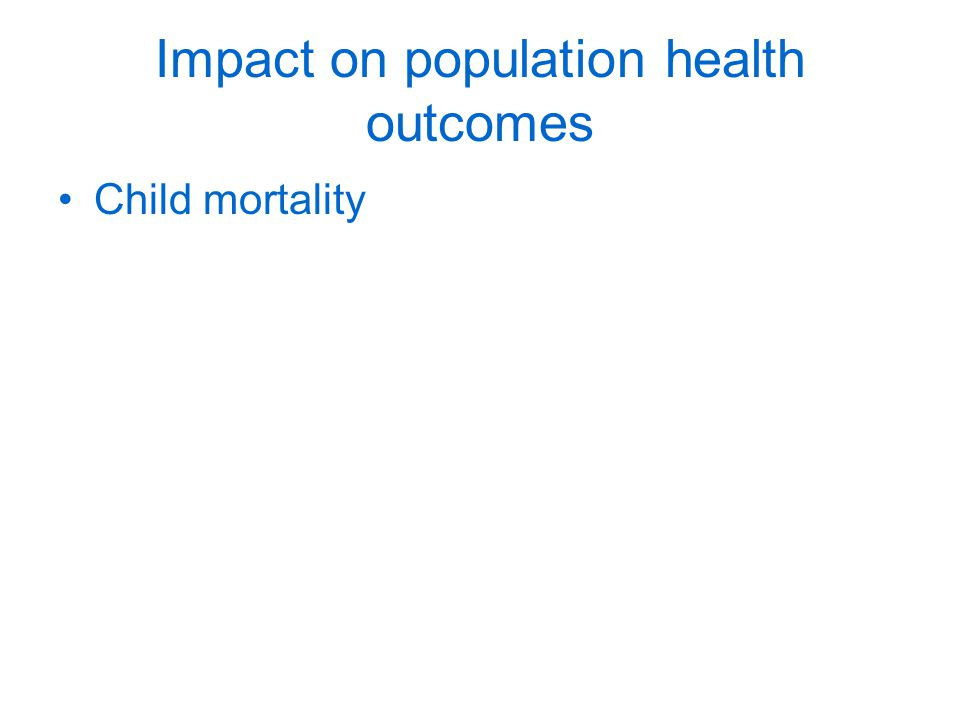 Impact on population health outcomes Child mortality