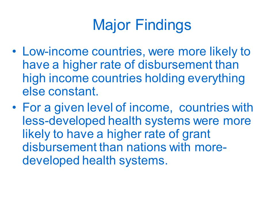Major Findings Low-income countries, were more likely to have a higher rate of disbursement than high income countries holding everything else constant.