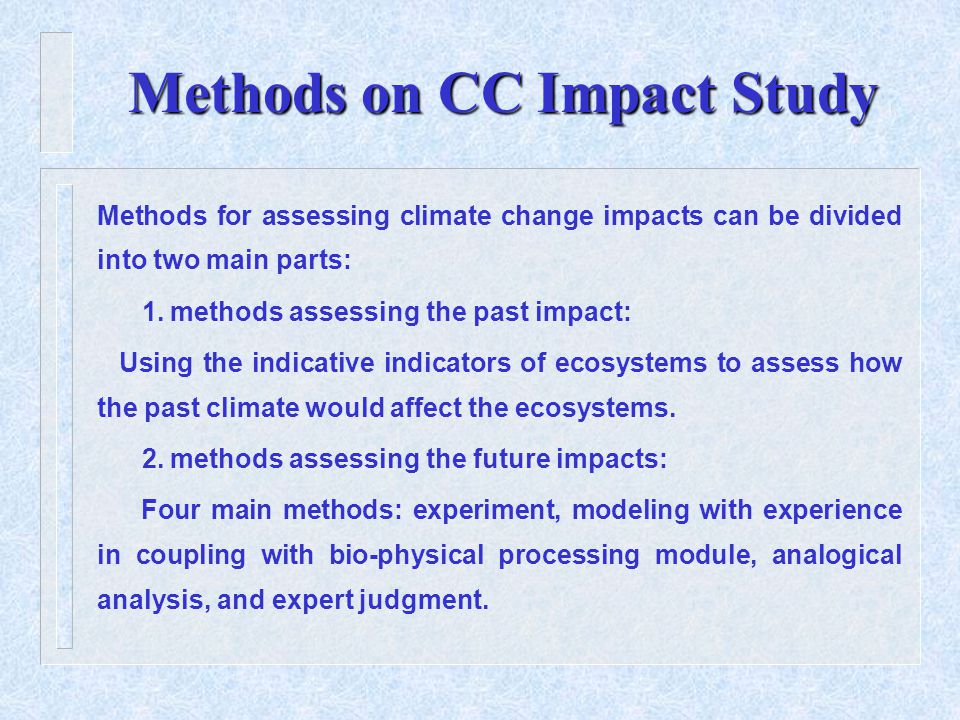Methods on CC Impact Study Methods for assessing climate change impacts can be divided into two main parts: 1.