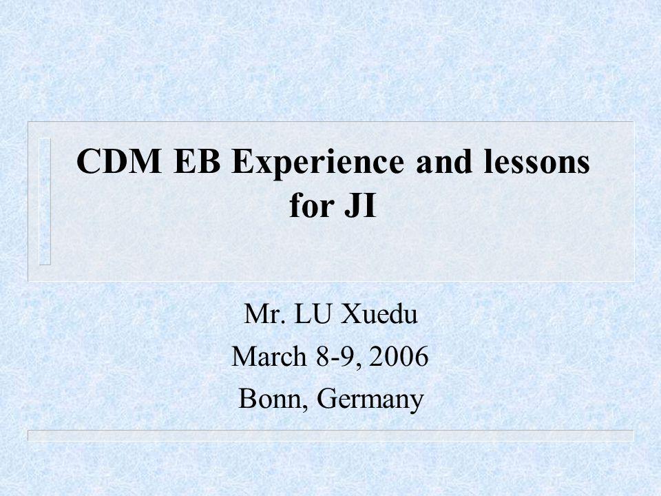 CDM EB Experience and lessons for JI Mr. LU Xuedu March 8-9, 2006 Bonn, Germany
