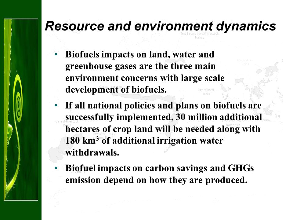 Resource and environment dynamics Biofuels impacts on land, water and greenhouse gases are the three main environment concerns with large scale development of biofuels.
