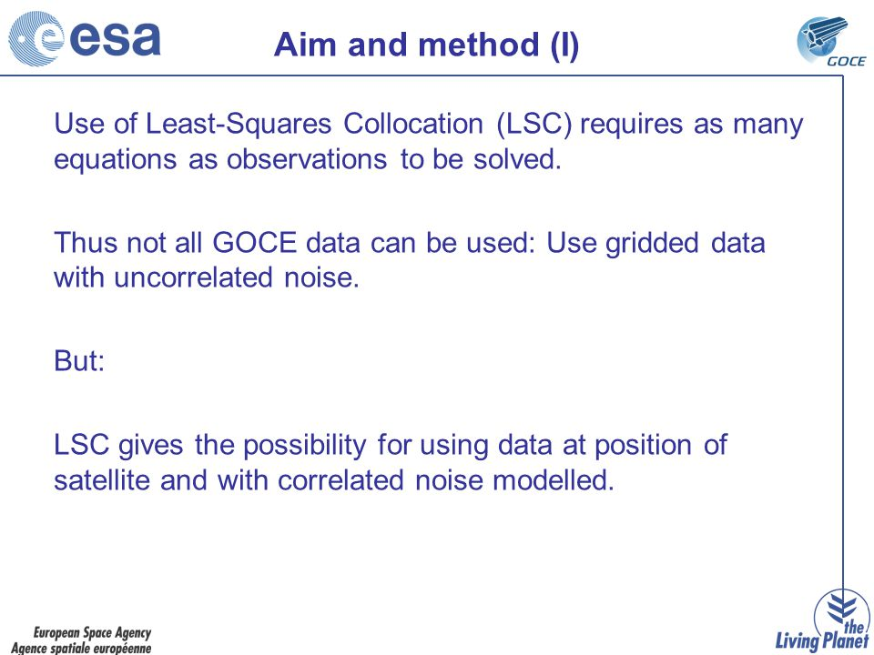 Aim and method (I) Use of Least-Squares Collocation (LSC) requires as many equations as observations to be solved.