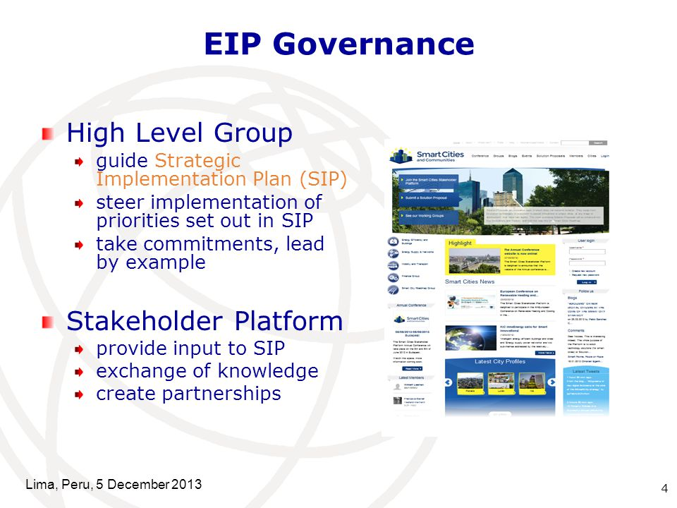 EIP Governance 4 Lima, Peru, 5 December 2013 High Level Group guide Strategic Implementation Plan (SIP) steer implementation of priorities set out in SIP take commitments, lead by example Stakeholder Platform provide input to SIP exchange of knowledge create partnerships