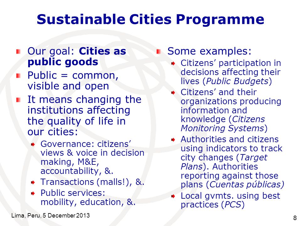 8 Sustainable Cities Programme Our goal: Cities as public goods Public = common, visible and open It means changing the institutions affecting the qua