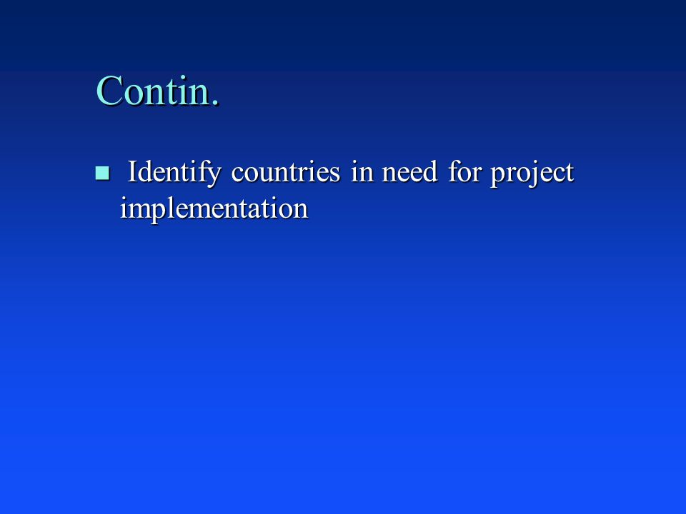 Contin. n Identify countries in need for project implementation