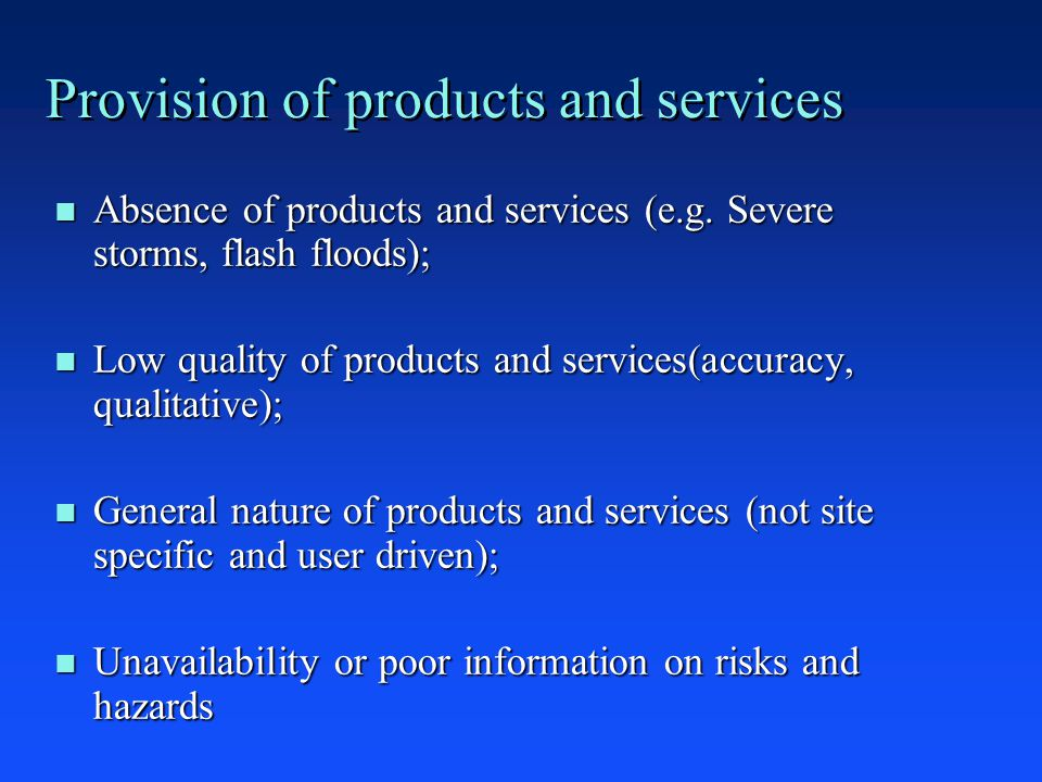 Provision of products and services n Absence of products and services (e.g.