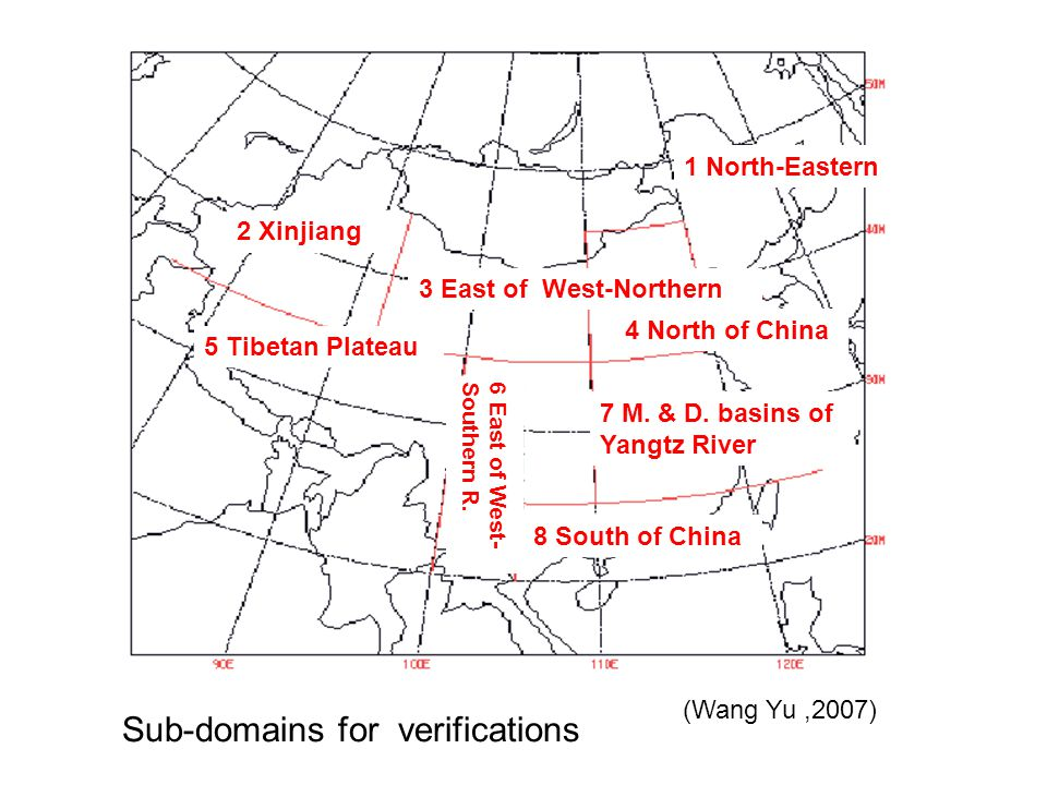 (Wang Yu,2007) Sub-domains for verifications 1 North-Eastern 2 Xinjiang 3 East of West-Northern 4 North of China 7 M.