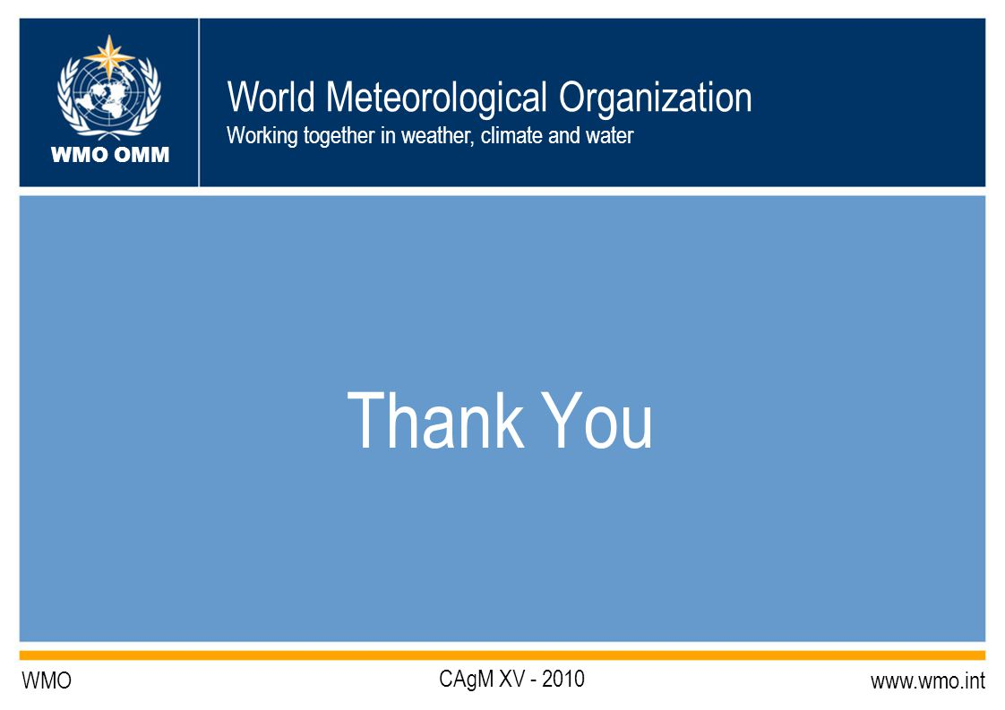 World Meteorological Organization Working together in weather, climate and water WMO OMM WMO   Thank You CAgM XV