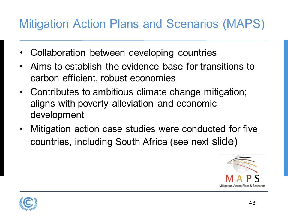3.43D.43 43 Mitigation Action Plans and Scenarios (MAPS) Collaboration between developing countries Aims to establish the evidence base for transition