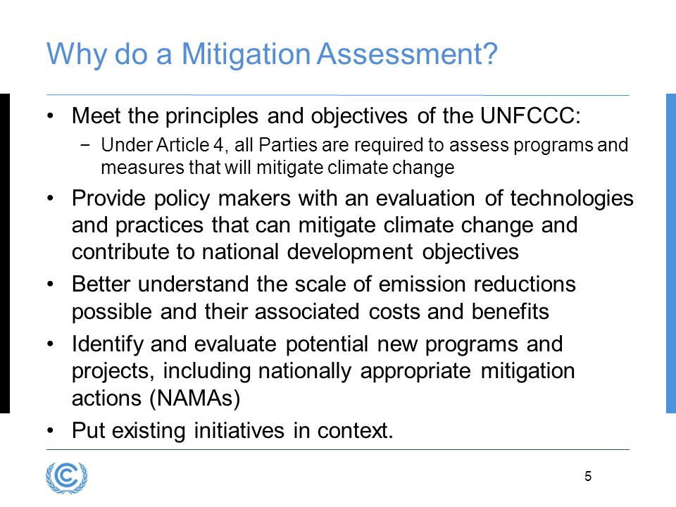 3.5 5 Why do a Mitigation Assessment? Meet the principles and objectives of the UNFCCC: −Under Article 4, all Parties are required to assess programs