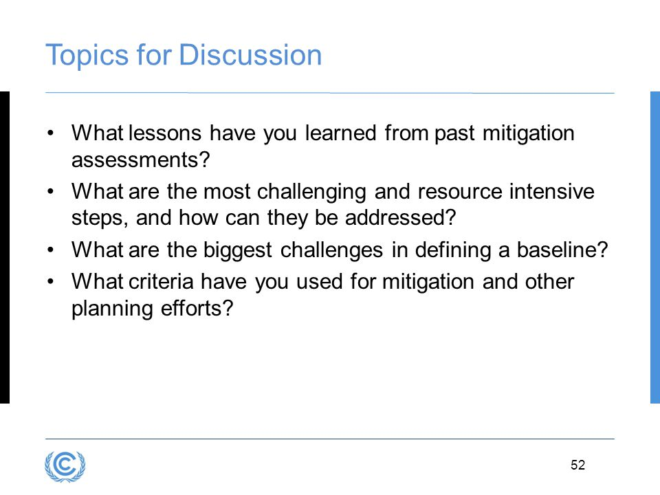 3.52 52 Topics for Discussion What lessons have you learned from past mitigation assessments? What are the most challenging and resource intensive ste