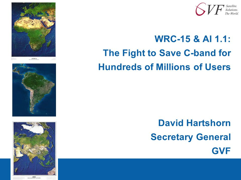 WRC-15 & AI 1.1: The Fight to Save C-band for Hundreds of Millions of Users David Hartshorn Secretary General GVF