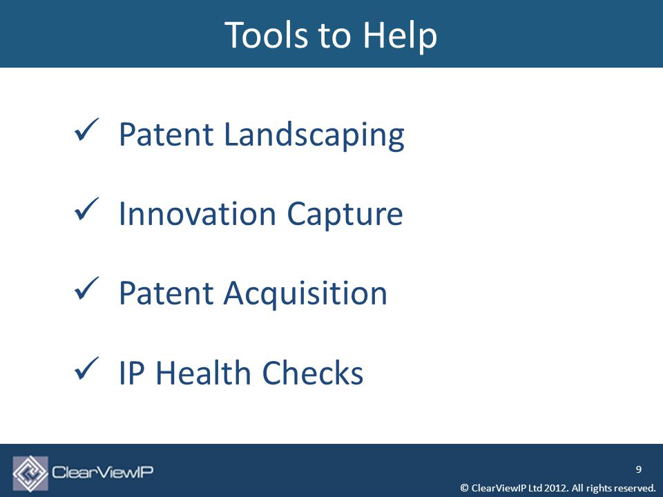 Patent Landscaping Innovation Capture Patent Acquisition IP Health Checks Tools to Help © ClearViewIP Ltd 2012.