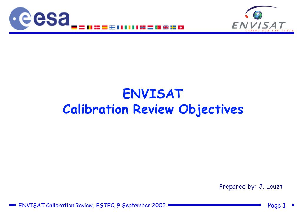 Page 1 ENVISAT Calibration Review, ESTEC, 9 September 2002 ENVISAT Calibration Review Objectives Prepared by: J.