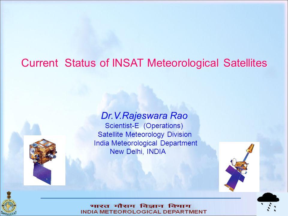 Current Status of INSAT Meteorological Satellites Dr.V.Rajeswara Rao Scientist-E (Operations) Satellite Meteorology Division India Meteorological Department New Delhi, INDIA
