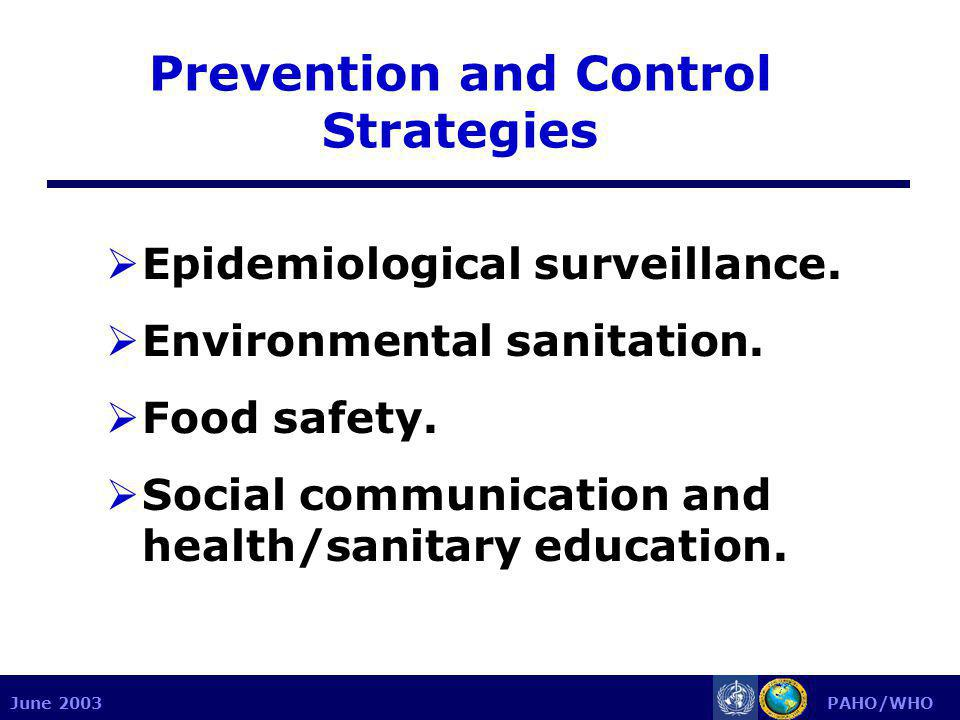 June 2003 PAHO/WHO Prevention and Control Strategies  Epidemiological surveillance.