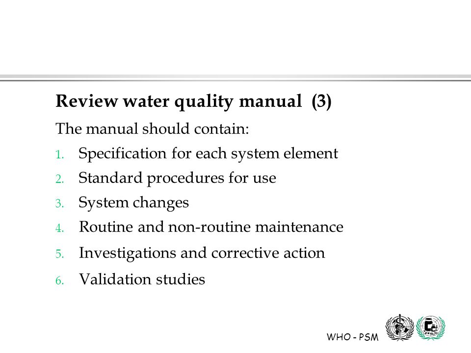 WHO - PSM Review water quality manual (3) The manual should contain: 1.