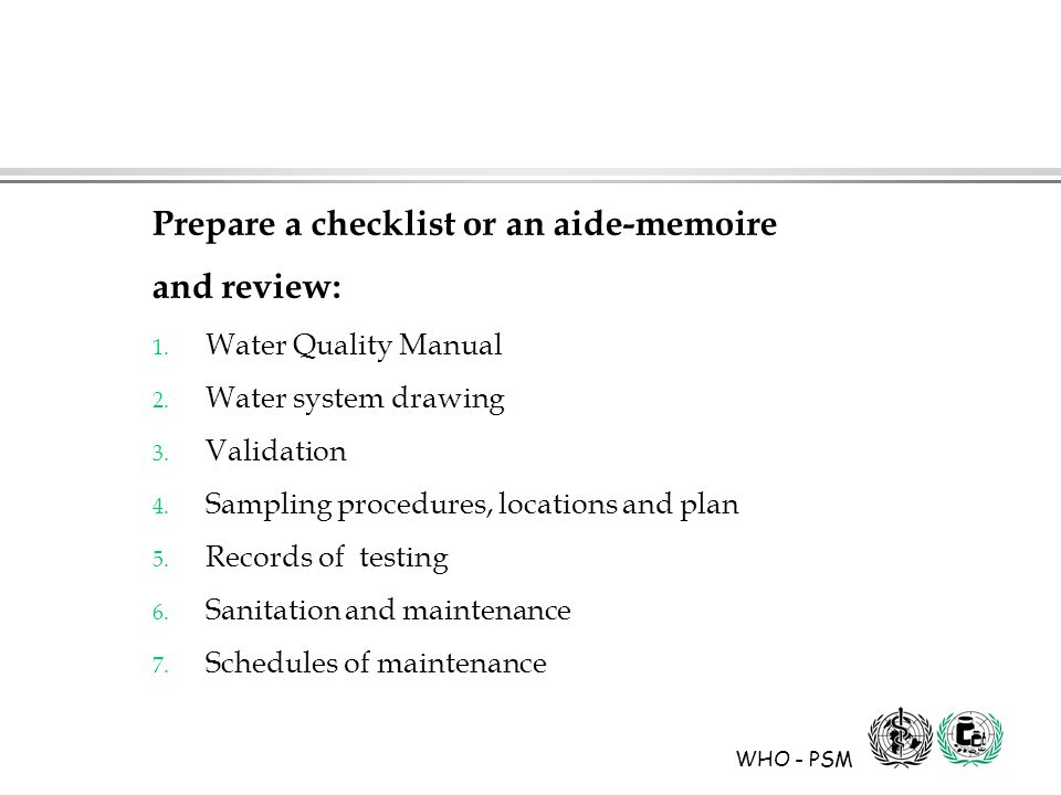 WHO - PSM Prepare a checklist or an aide-memoire and review: 1.