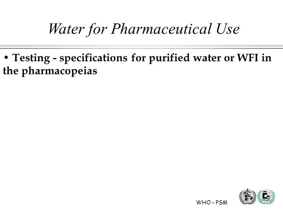 WHO - PSM Water for Pharmaceutical Use Testing - specifications for purified water or WFI in the pharmacopeias