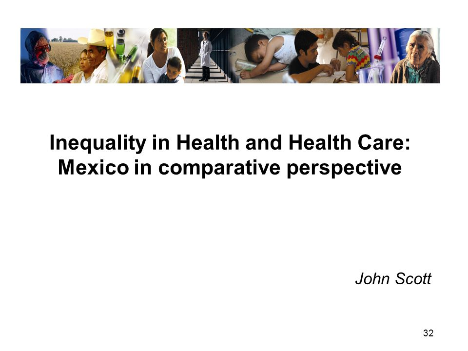 32 Inequality in Health and Health Care: Mexico in comparative perspective John Scott