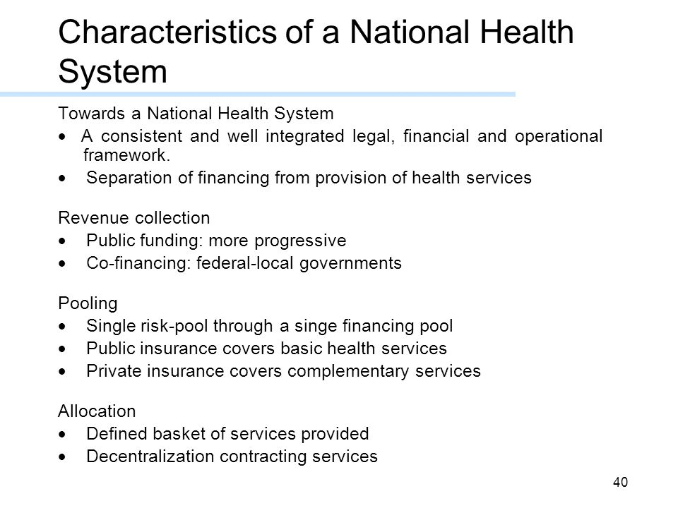 40 Towards a National Health System  A consistent and well integrated legal, financial and operational framework.